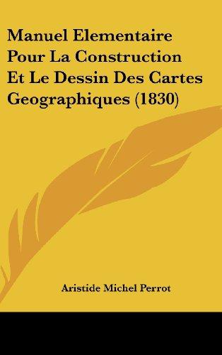 9781160569989: Manuel Elementaire Pour La Construction Et Le Dessin Des Cartes Geographiques (1830) (French Edition)