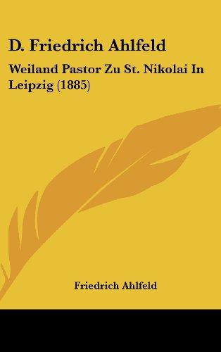9781160570572: D. Friedrich Ahlfeld: Weiland Pastor Zu St. Nikolai in Leipzig (1885)