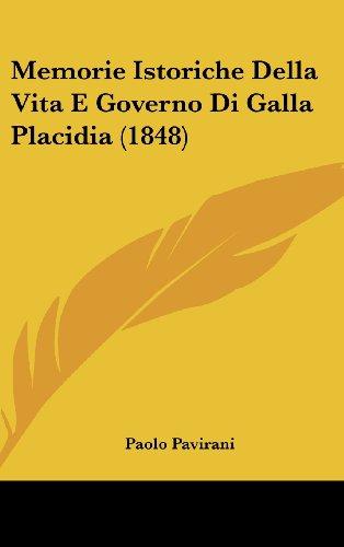 9781160572385: Memorie Istoriche Della Vita E Governo Di Galla Placidia (1848) (Italian Edition)