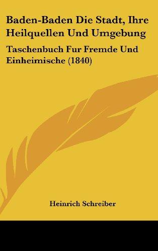 9781160573801: Baden-Baden Die Stadt, Ihre Heilquellen Und Umgebung: Taschenbuch Fur Fremde Und Einheimische (1840)