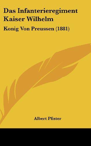 9781160573948: Das Infanterieregiment Kaiser Wilhelm: Konig Von Preussen (1881) (German Edition)