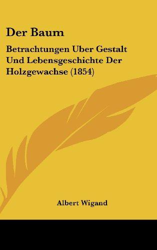 9781160574099: Der Baum: Betrachtungen Uber Gestalt Und Lebensgeschichte Der Holzgewachse (1854)
