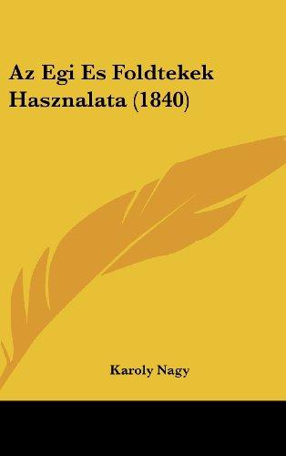 9781160580120: AZ Egi Es Foldtekek Hasznalata (1840)