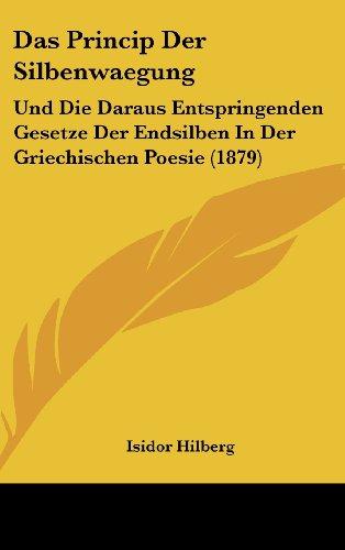 9781160583688: Das Princip Der Silbenwaegung: Und Die Daraus Entspringenden Gesetze Der Endsilben in Der Griechischen Poesie (1879)