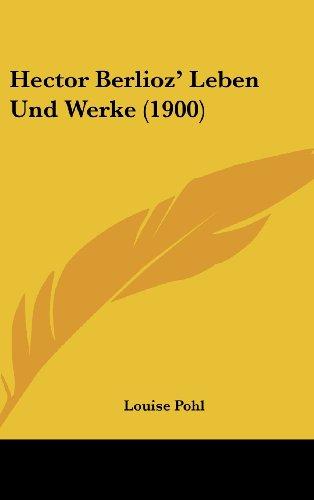 9781160585132: Hector Berlioz' Leben Und Werke (1900) (German Edition)