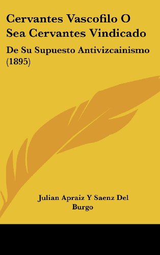 9781160585927: Cervantes Vascofilo O Sea Cervantes Vindicado: De Su Supuesto Antivizcainismo (1895) (Spanish Edition)