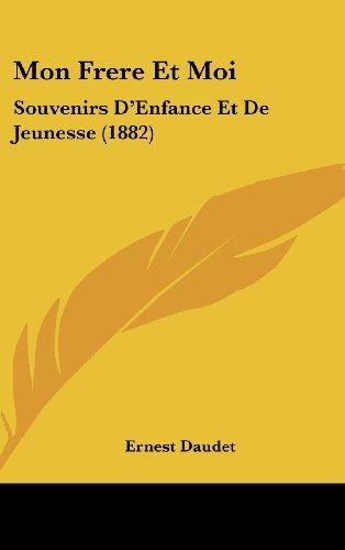Mon Frere Et Moi: Souvenirs D'Enfance Et De Jeunesse (1882) (French Edition) (9781160586603) by Ernest Daudet