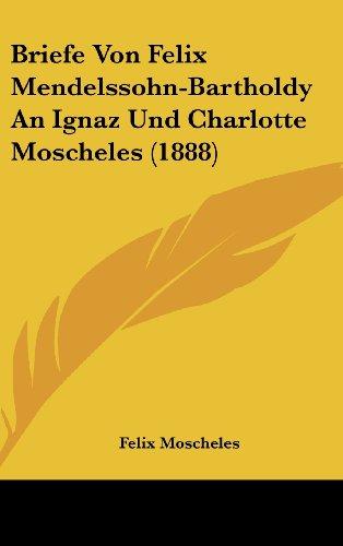 9781160588423: Briefe Von Felix Mendelssohn-Bartholdy an Ignaz Und Charlotte Moscheles (1888)
