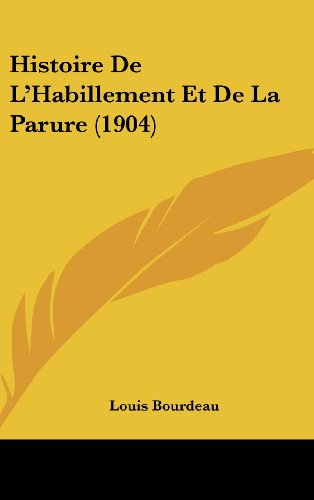 9781160592932: Histoire de L'Habillement Et de La Parure (1904)