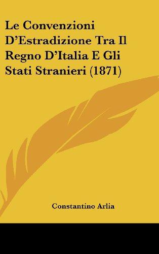 9781160594004: Le Convenzioni D'Estradizione Tra Il Regno D'Italia E Gli Stati Stranieri (1871)