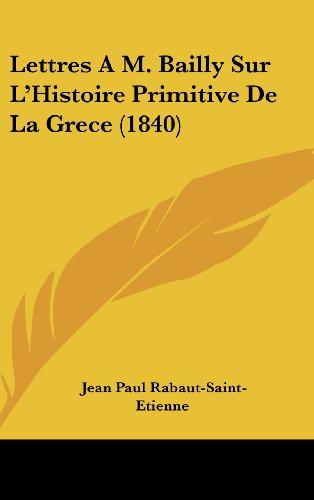 9781160594073: Lettres A M. Bailly Sur L'Histoire Primitive De La Grece (1840) (French Edition)
