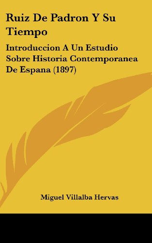 9781160595629: Ruiz De Padron Y Su Tiempo: Introduccion A Un Estudio Sobre Historia Contemporanea De Espana (1897) (Spanish Edition)