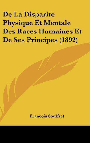 9781160602969: De La Disparite Physique Et Mentale Des Races Humaines Et De Ses Principes (1892) (French Edition)
