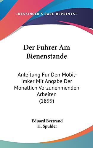 9781160603027: Der Fuhrer Am Bienenstande: Anleitung Fur Den Mobil-Imker Mit Angabe Der Monatlich Vorzunehmenden Arbeiten (1899) (German Edition)