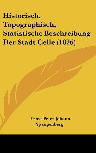 9781160603348: Historisch, Topographisch, Statistische Beschreibung Der Stadt Celle (1826) (German Edition)