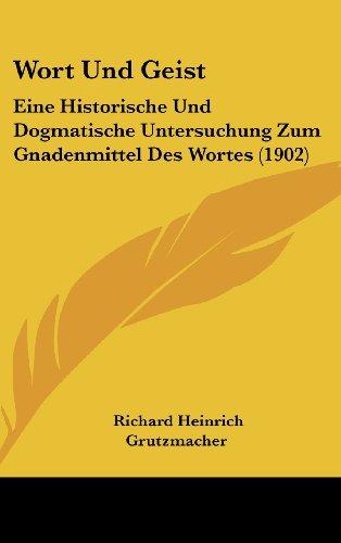 9781160605984: Wort Und Geist: Eine Historische Und Dogmatische Untersuchung Zum Gnadenmittel Des Wortes (1902) (German Edition)