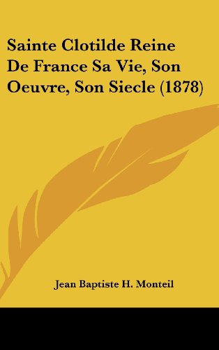 9781160606943: Sainte Clotilde Reine De France Sa Vie, Son Oeuvre, Son Siecle (1878) (French Edition)