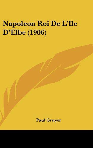 9781160611053: Napoleon Roi De L'Ile D'Elbe (1906) (French Edition)