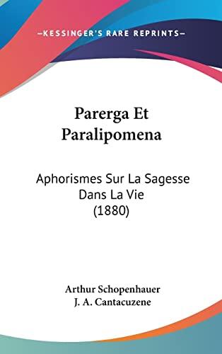 9781160613958: Parerga Et Paralipomena: Aphorismes Sur La Sagesse Dans La Vie (1880) (French Edition)