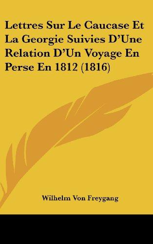 9781160619615: Lettres Sur Le Caucase Et La Georgie Suivies D'Une Relation D'Un Voyage En Perse En 1812 (1816)
