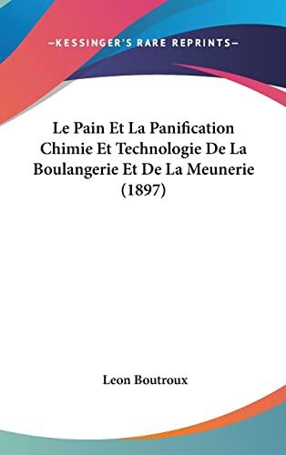 9781160620369: Le Pain Et La Panification Chimie Et Technologie de La Boulangerie Et de La Meunerie (1897)