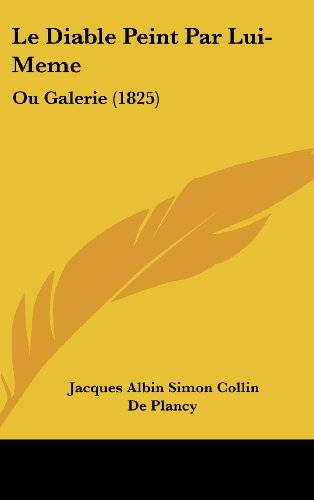 9781160621328: Le Diable Peint Par Lui-Meme: Ou Galerie (1825) (French Edition)