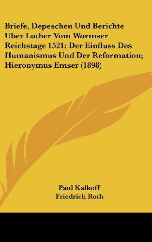 9781160627696: Briefe, Depeschen Und Berichte Uber Luther Vom Wormser Reichstage 1521; Der Einfluss Des Humanismus Und Der Reformation; Hieronymus Emser (1898) (German Edition)