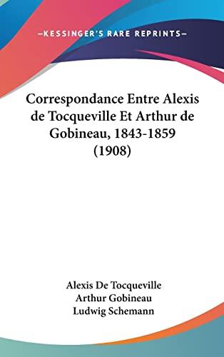 9781160628419: Correspondance Entre Alexis de Tocqueville Et Arthur de Gobineau, 1843-1859 (1908) (French Edition)