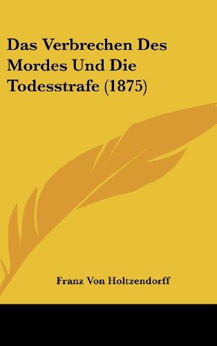 9781160628457: Das Verbrechen Des Mordes Und Die Todesstrafe (1875) (German Edition)