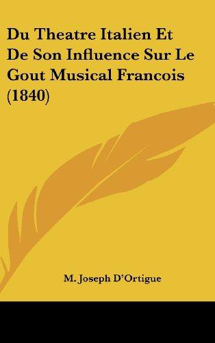 9781160629584: Du Theatre Italien Et De Son Influence Sur Le Gout Musical Francois (1840) (French Edition)