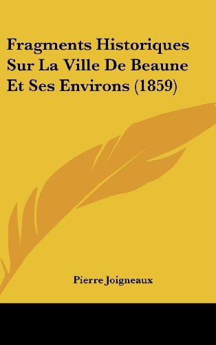 9781160630450: Fragments Historiques Sur La Ville de Beaune Et Ses Environs (1859)