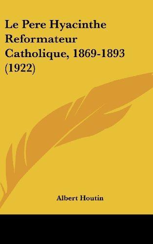 9781160630672: Le Pere Hyacinthe Reformateur Catholique, 1869-1893 (1922)
