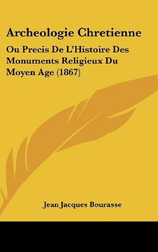 9781160635349: Archeologie Chretienne: Ou Precis de L'Histoire Des Monuments Religieux Du Moyen Age (1867)
