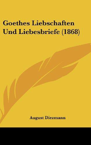 9781160637633: Goethes Liebschaften Und Liebesbriefe (1868) (German Edition)