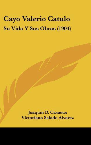 9781160638333: Cayo Valerio Catulo: Su Vida y Sus Obras (1904)