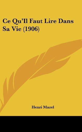 9781160638340: Ce Qu'Il Faut Lire Dans Sa Vie (1906) (French Edition)
