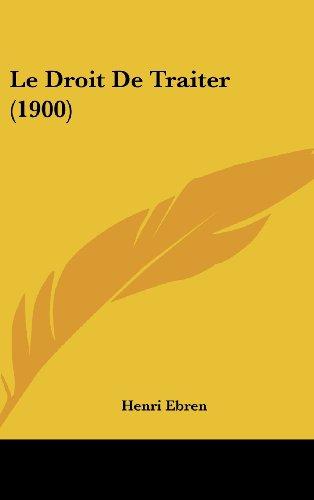 9781160639514: Le Droit De Traiter (1900) (French Edition)