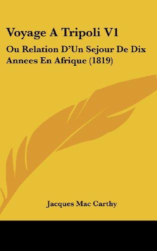 9781160644822: Voyage a Tripoli V1: Ou Relation D'Un Sejour de Dix Annees En Afrique (1819)