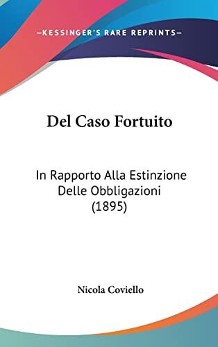 9781160645744: Del Caso Fortuito: In Rapporto Alla Estinzione Delle Obbligazioni (1895) (Italian Edition)