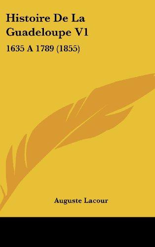 9781160645973: Histoire de La Guadeloupe V1: 1635 a 1789 (1855)
