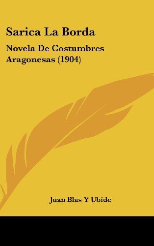 9781160651493: Sarica La Borda: Novela De Costumbres Aragonesas (1904) (Spanish Edition)