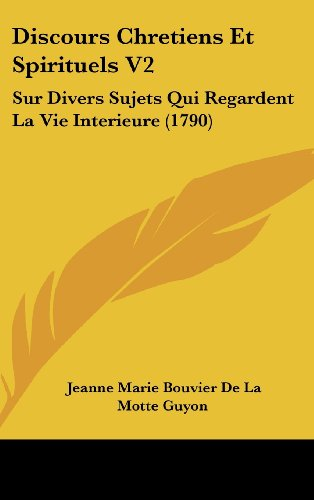 9781160653480: Discours Chretiens Et Spirituels V2: Sur Divers Sujets Qui Regardent La Vie Interieure (1790) (French Edition)