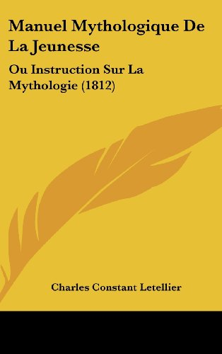 9781160653824: Manuel Mythologique de La Jeunesse: Ou Instruction Sur La Mythologie (1812)