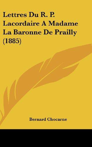9781160656054: Lettres Du R. P. Lacordaire a Madame La Baronne de Prailly (1885)