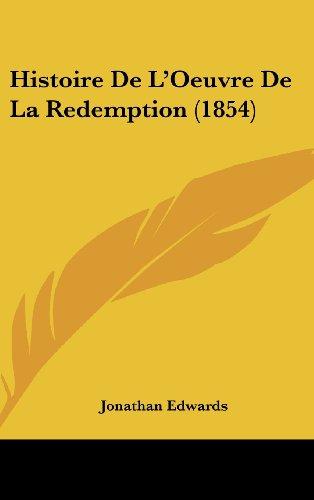 Histoire De L'Oeuvre De La Redemption (1854) (French Edition) (9781160657389) by Jonathan Edwards