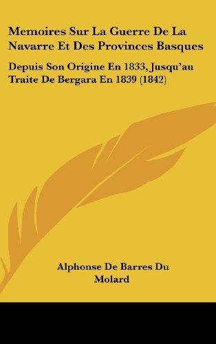 9781160657556: Memoires Sur La Guerre de La Navarre Et Des Provinces Basques: Depuis Son Origine En 1833, Jusqu'au Traite de Bergara En 1839 (1842)
