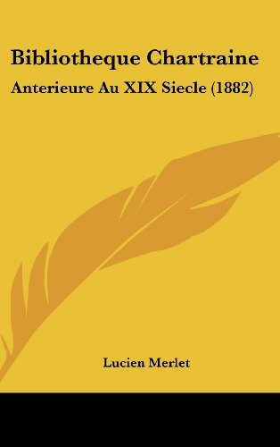 9781160660099: Bibliotheque Chartraine: Anterieure Au XIX Siecle (1882) (French Edition)