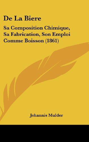 9781160660983: de La Biere: Sa Composition Chimique, Sa Fabrication, Son Emploi Comme Boisson (1861)