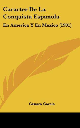 9781160662970: Caracter De La Conquista Espanola: En America Y En Mexico (1901) (Spanish Edition)
