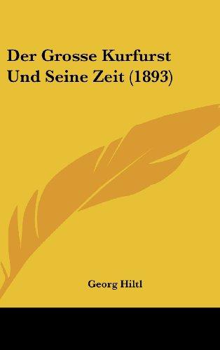 9781160665735: Der Grosse Kurfurst Und Seine Zeit (1893) (German Edition)